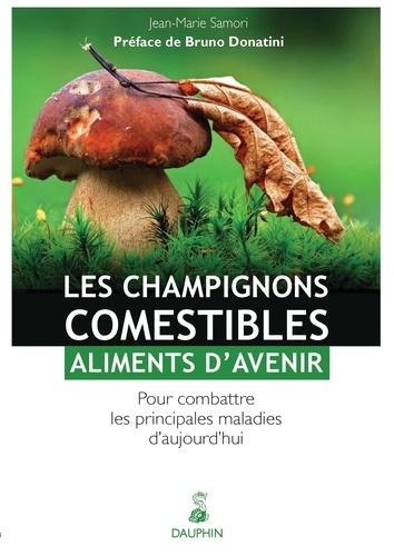 Jean-Marie Samori - Les champignons comestibles : aliments d'avenir - Pour combattre les principales maladies d'aujourd'hui.