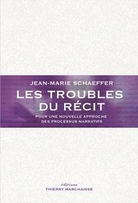 Jean-Marie Schaeffer - Les troubles du récit - Pour une nouvelle approche des processus narratifs.