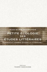 Jean-Marie Schaeffer - Petite écologie des études littéraires - Pourquoi et comment étudier la littérature ?.