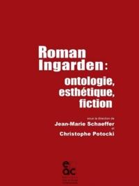 Jean-Marie Schaeffer et Christophe Potocki - Roman Ingarden : ontologie, esthétique, fiction.