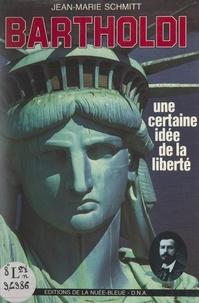 Jean-Marie Schmitt - Bartholdi - Une certaine idée de la liberté.