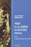 Jean-Marie Ségalen - Prier à la lumière du mystère pascal.