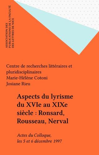Aspects du lyrisme du 16e au 19e siècle. Ronsard, Rousseau, Nerval, Colloque de Nice, 5-6 décembre 1997