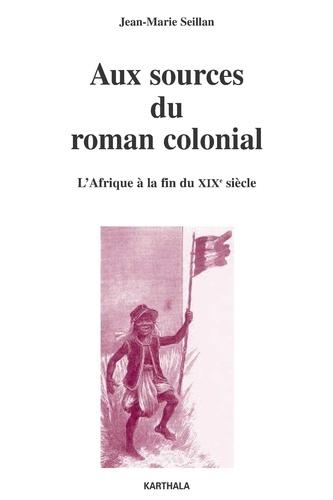 Jean-Marie Seillan - Aux sources du roman colonial (1863-1914) - L'Afrique à la fin du XIXe siècle.