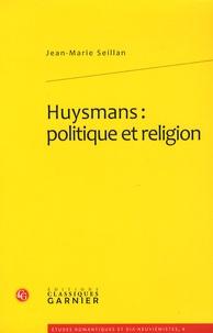 Jean-Marie Seillan - Huysmans : politique et religion.