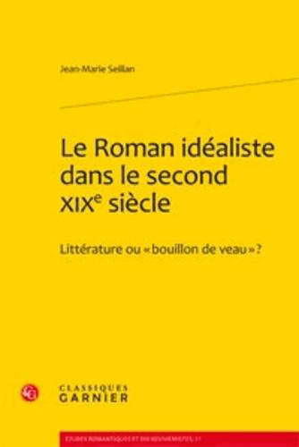 """Jean-Marie Seillan - Le Roman idéaliste dans le second XIXe siècle - Littérature ou """"bouillon de veau"""" ?."""