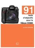 Jean-Marie Sepulchre - 91 tests d'objectifs pour le Nikon D300.