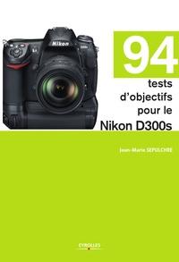 Jean-Marie Sepulchre - 94 tests d'objectifs pour le Nikon D300s.