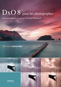 Jean-Marie Sepulchre - DxO 8 pour les photographes - Avec présentation et réglages de DxO FilmPack.