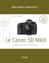 Jean-Marie Sepulchre - Le Canon 5D Mark III - Réglages, tests techniques et objectifs conseillés.