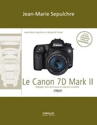 Jean-Marie Sepulchre et Benjamin Favier - Le Canon 7D Mark II - Réglages, tests techniques et objectifs conseillés / Inclus 44 tests d'objectifs Canon et compatibles !.