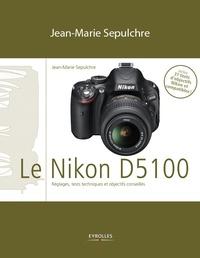 Jean-Marie Sepulchre - Le Nikon D5100 - Réglages, tests techniques et objectifs conseillés.