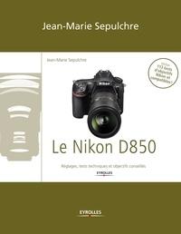Jean-Marie Sepulchre - Le Nikon D850 - Réglages, tests techniques et objectifs conseillés.