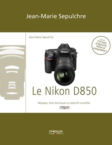 Le Nikon D850. Réglages, tests techniques et objectifs conseillés