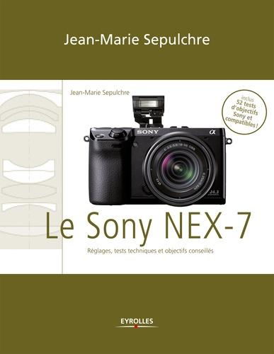 Le Sony NEX-7. Réglages, tests techniques et objectifs conseillés