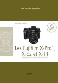 Jean-Marie Sepulchre - Les Fujifilm X-Pro1, X-E2 et XT1 - Réglages, tests techniques et objectifs conseillés - Inclus les tests de tous les objectifs Fujinon.