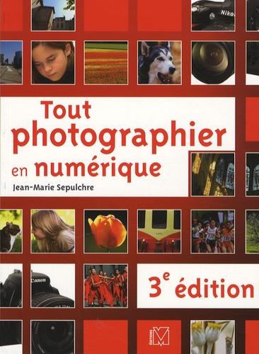 Jean-Marie Sepulchre - Tout photographier en numérique.