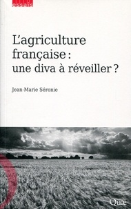 Jean-Marie Séronie - L'agriculture française : une diva à réveiller ?.