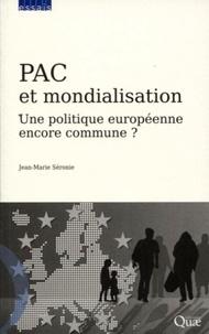 Jean-Marie Séronie - PAC et mondialisation - Une politique européenne encore commune ?.
