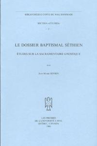 Jean-Marie Sevrin - Le dossier baptismal séthien - Etudes sur la sacramentaire gnostique.