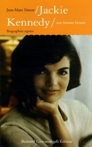 Jean-Marie Simon - Jackie Kennedy - Une femme blessée.