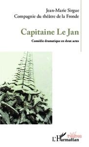 Jean-Marie Sirgue - Capitaine Le Jan - Comédie dramatique en deux actes.