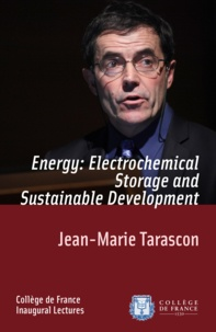 Jean-Marie Tarascon - Energy: Electrochemical Storage and Sustainable Development - Inaugural Lecture delivered on Thursday 9December2010.
