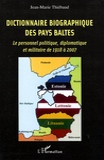 Jean-Marie Thiébaud - Dictionnaire biographique des Pays Baltes - Le personnel politique, diplomatique et militaire de 1918 à 2007.