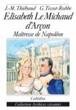 Jean-Marie Thiébaud et Gérard Tissot-Robbe - Elisabeth Le Michaud d'Arçon - Maîtresse de Napoléon.