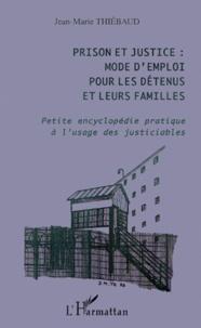 Prison et justice : mode demploi pour les détenus et leurs familles. Petite encyclopédie pratique à lusage des justiciables.pdf