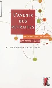 Jean-Marie Toulisse et Jean-Christophe Le Duigou - L'avenir des retraites.