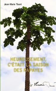 Jean-Marie Touré - Heureusement, c'était la saison des papayes.