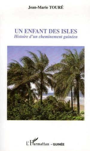 Jean-Marie Touré - Un enfant des isles - Histoire d'un cheminement guinéen.
