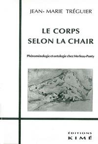 Jean-Marie Tréguier - Le corps selon la chair - Phénoménologie et ontologie chez Merleau-Ponty.
