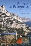 Jean-Marie Triat - Pierres de Provence - Richesse et originalité du patrimoine géologique provençal.