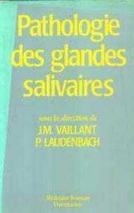 Jean-Marie Vaillant et Pierre Laudenbach - Pathologie des glandes salivaires - Actualités, diagnostiques et thérapeutiques.