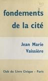 Jean-Marie Vaissière - Fondements de la cité.