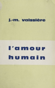 Jean-Marie Vaissière - L'amour humain.