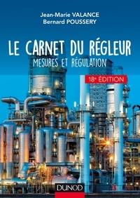 Jean-Marie Valance et Michel Feuillent - Le carnet du régleur - 18e éd. - Mesures et régulation.
