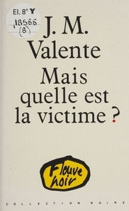 Jean-Marie Valente - Mais quelle est la victime ?.