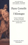 Jean-Marie Valentin et Laure Gauthier - Pierre Corneille et l'Allemagne - L'oeuvre dramatique de Pierre Corneille dans le monde germanique (XVIIe-XIXe siècles).