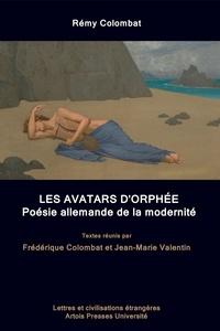 Jean-Marie Valentin et Frédérique Colombat - Rémy Colombat. Les Avatars d'Orphée - Poésie allemande de la modernité.