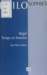 Jean-Marie Vaysse - Hegel, temps et histoire.