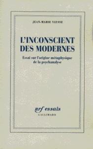 Jean-Marie Vaysse - L'INCONSCIENT DES MODERNES. - Essai sur l'origine métaphysique de la psychanalyse.