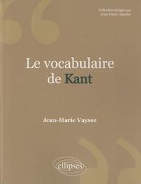 Le vocabulaire de Kant - Jean-Marie Vaysse  