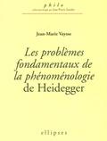 Jean-Marie Vaysse - Les problèmes fondamentaux de la phénoménologie de Heidegger.
