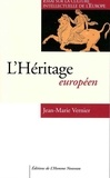 Jean-Marie Vernier - L'héritage européen - Essai sur la culture intellectuelle de l'Europe.