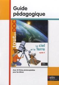 Jean-Marie Veynandt et Jean-Pierre Périé - Le ciel et la Terre cycle 3 - Guide pédagogique.