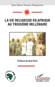 Jean-Marie Vianney Balegamire Aksanti Koko - La vie religieuse en Afrique au troisième millénaire.