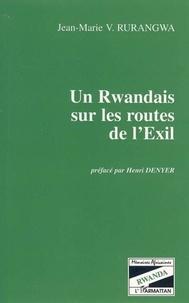 Jean-Marie-Vianney Rurangwa - Un Rwandais sur les routes de l'exil.